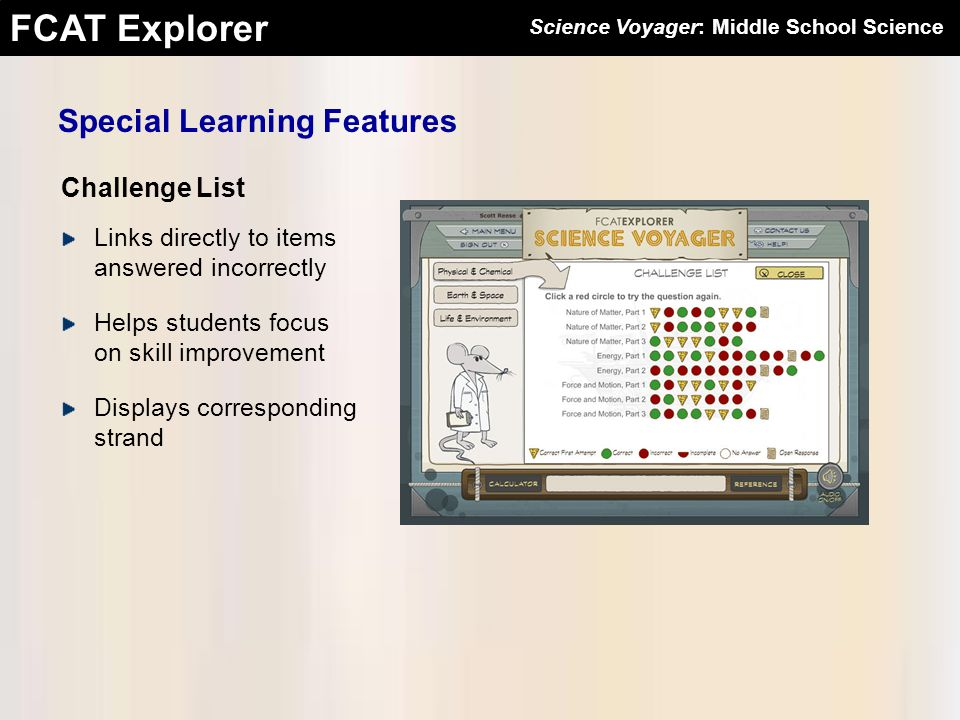 FCAT Explorer Special Learning Features Links directly to items answered incorrectly Helps students focus on skill improvement Displays corresponding