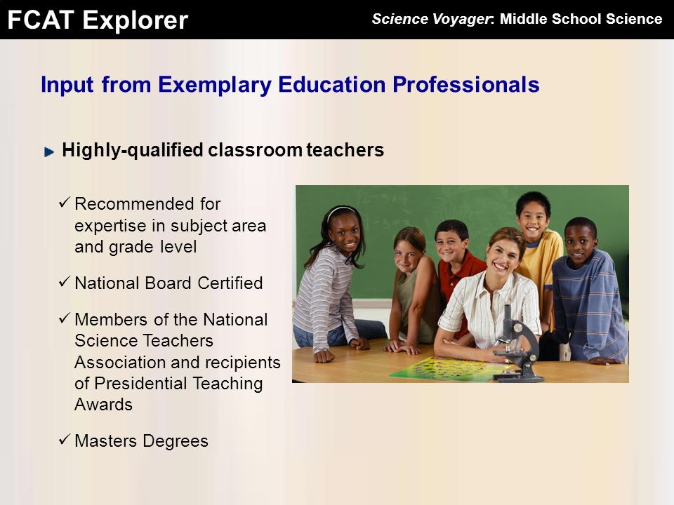 FCAT Explorer Input from Exemplary Education Professionals Highly-qualified classroom teachers Recommended for expertise in subject area and grade lev