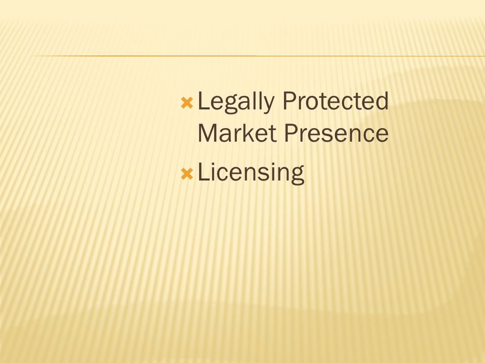  Legally Protected Market Presence  Licensing