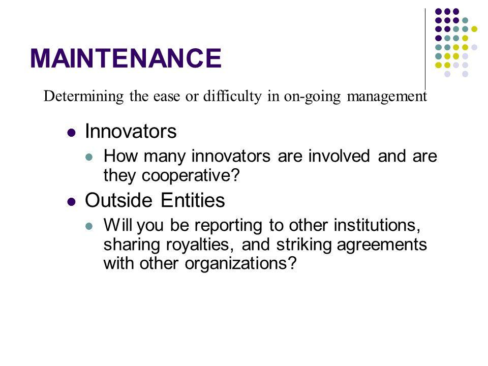 MAINTENANCE Innovators How many innovators are involved and are they cooperative.