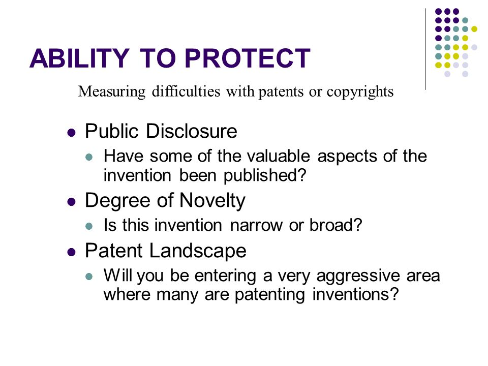 ABILITY TO PROTECT Public Disclosure Have some of the valuable aspects of the invention been published.