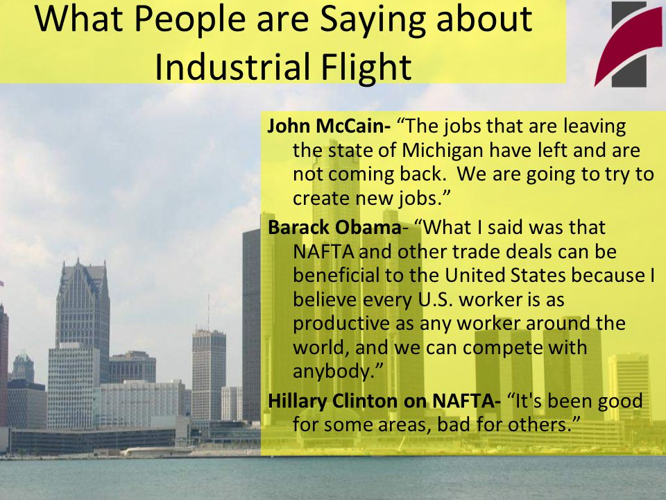 What People are Saying about Industrial Flight John McCain- The jobs that are leaving the state of Michigan have left and are not coming back.