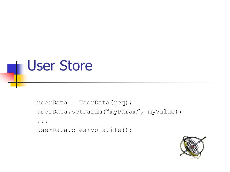 User Store userData = UserData(req); userData.setParam( myParam , myValue);...