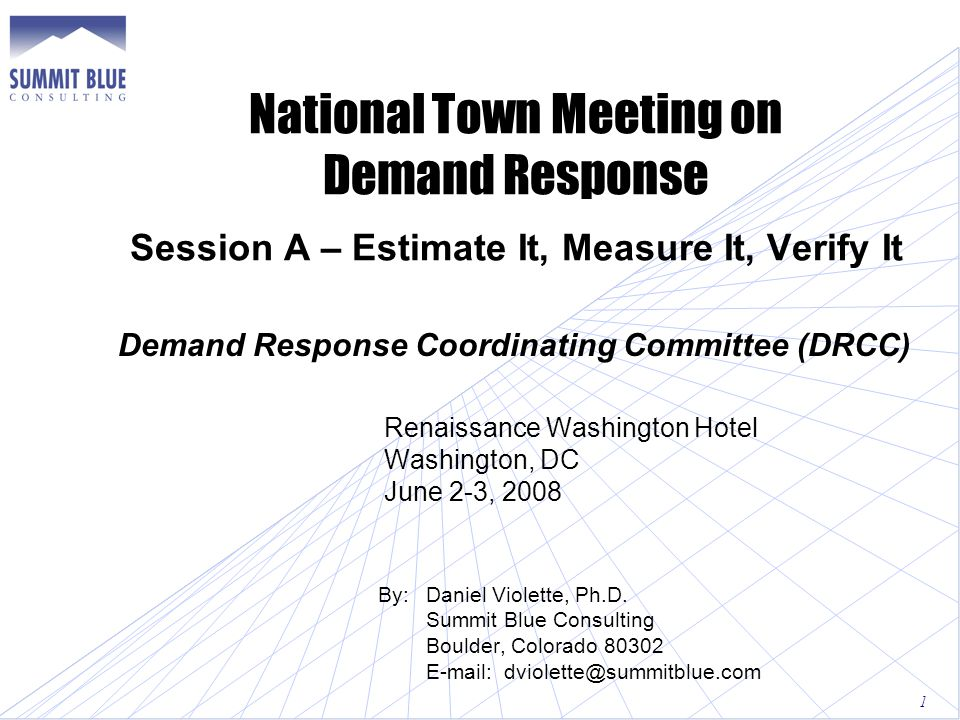 National Town Meeting on Demand Response Session A – Estimate It, Measure It, Verify It Demand Response Coordinating Committee (DRCC) Renaissance Washington Hotel Washington, DC June 2-3, 2008 By:Daniel Violette, Ph.D.