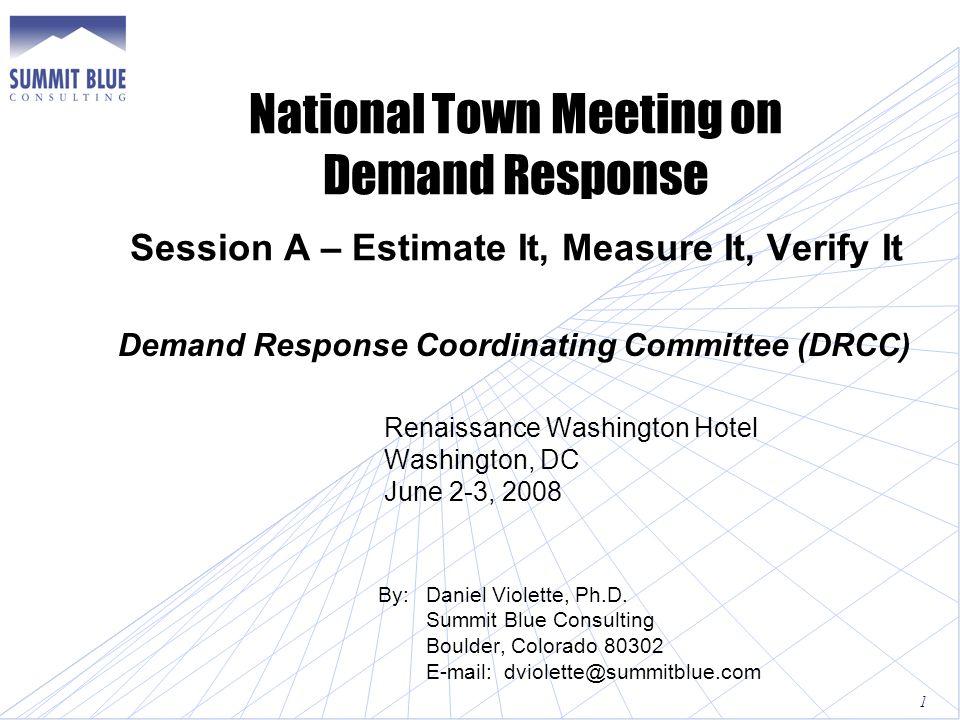 National Town Meeting on Demand Response Session A – Estimate It, Measure It, Verify It Demand Response Coordinating Committee (DRCC) Renaissance Washington Hotel Washington, DC June 2-3, 2008 By:Daniel Violette, Ph.D.