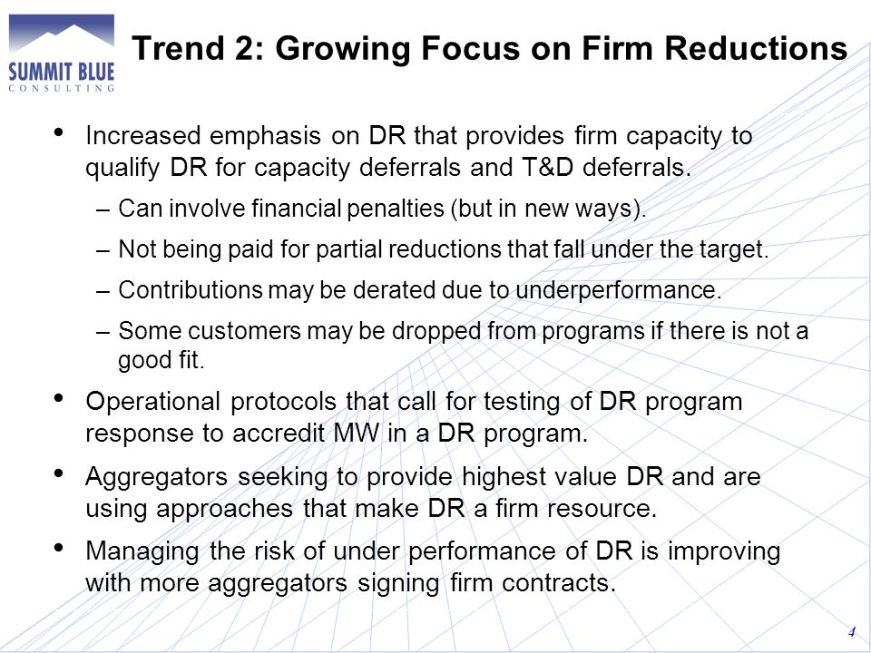 Trend 2: Growing Focus on Firm Reductions Increased emphasis on DR that provides firm capacity to qualify DR for capacity deferrals and T&D deferrals.