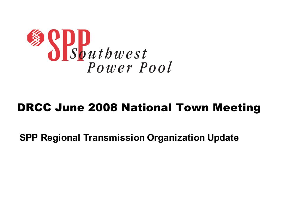 DRCC June 2008 National Town Meeting SPP Regional Transmission Organization Update