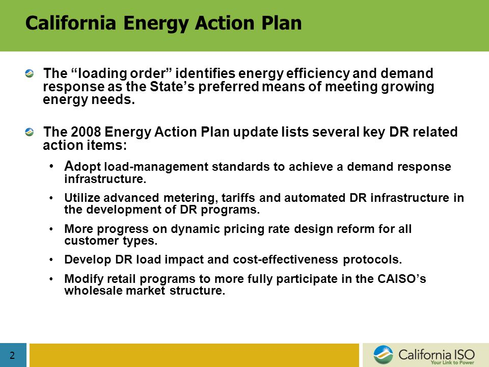 2 California Energy Action Plan The loading order identifies energy efficiency and demand response as the State's preferred means of meeting growing energy needs.