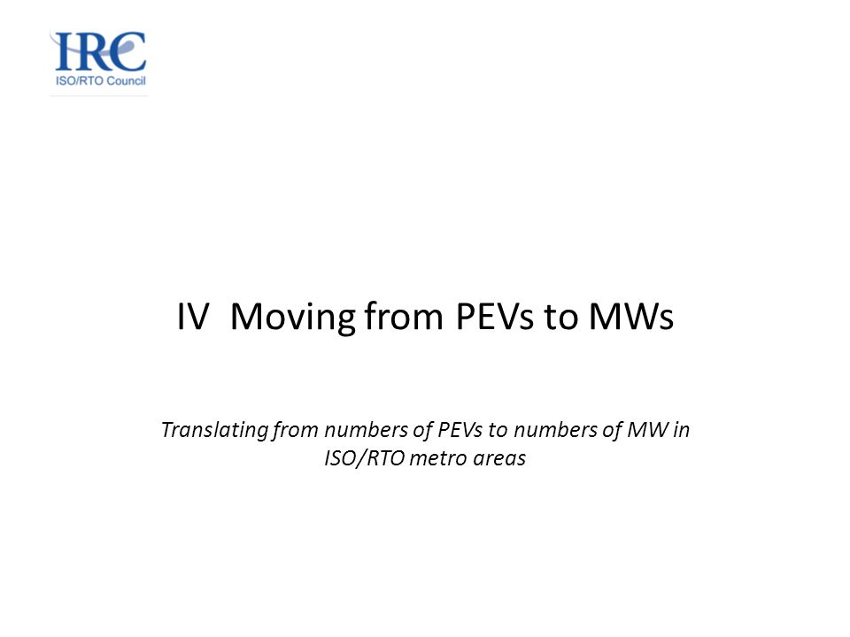 IV Moving from PEVs to MWs Translating from numbers of PEVs to numbers of MW in ISO/RTO metro areas