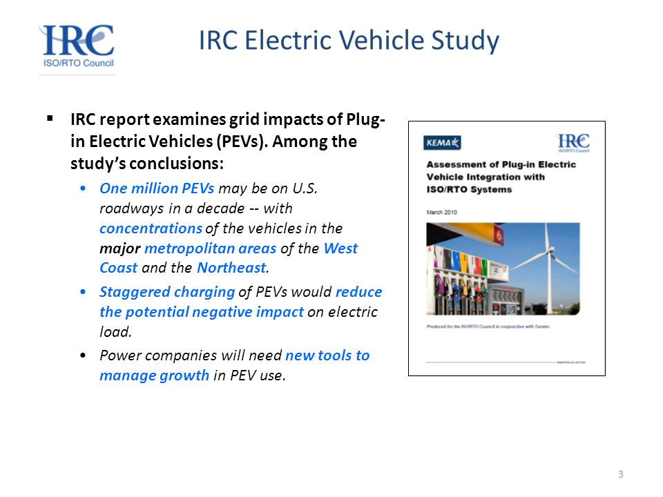 3 IRC Electric Vehicle Study  IRC report examines grid impacts of Plug- in Electric Vehicles (PEVs).