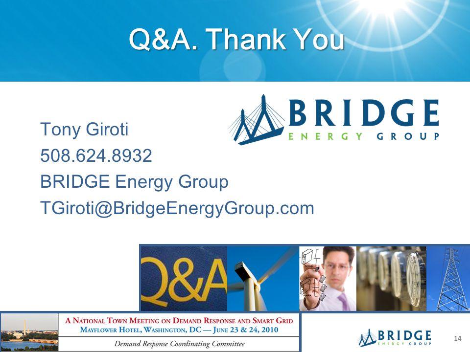 Q&A. Thank You Tony Giroti 508.624.8932 BRIDGE Energy Group TGiroti@BridgeEnergyGroup.com 14
