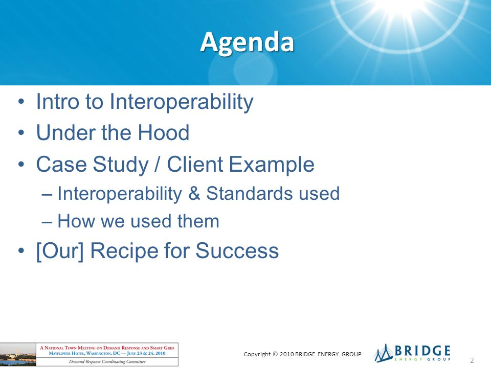 Agenda Intro to Interoperability Under the Hood Case Study / Client Example – Interoperability & Standards used – How we used them [Our] Recipe for Success Copyright © 2010 BRIDGE ENERGY GROUP 2