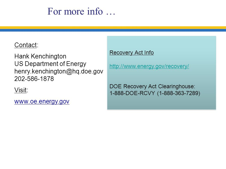 Recovery Act Info   DOE Recovery Act Clearinghouse: DOE-RCVY ( ) Recovery Act Info   DOE Recovery Act Clearinghouse: DOE-RCVY ( ) Contact: Hank Kenchington US Department of Energy Visit:   For more info …