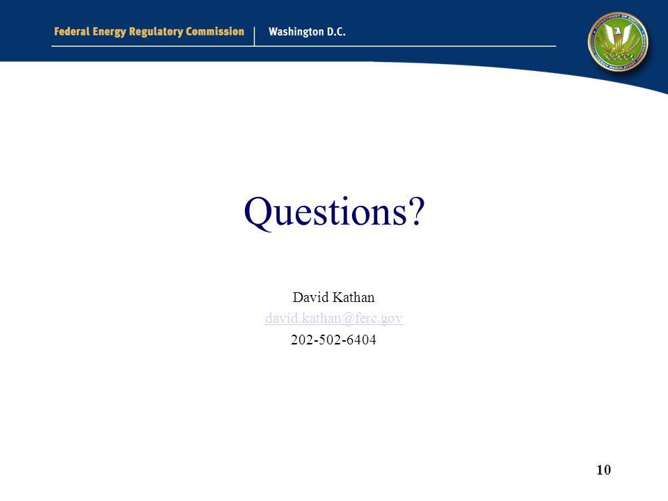 10 Questions David Kathan david.kathan@ferc.gov 202-502-6404