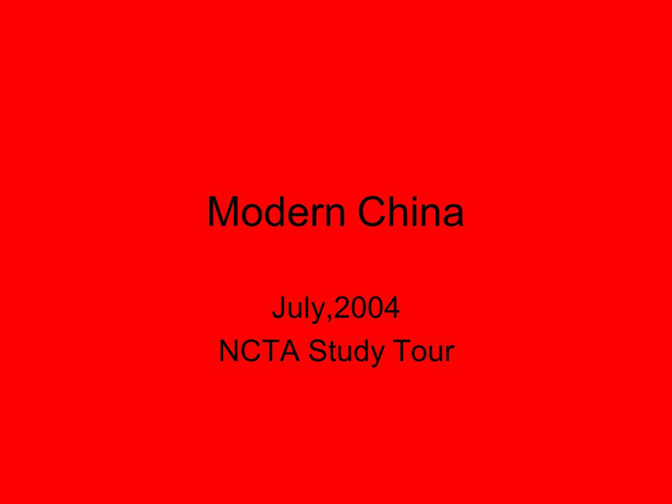 Modern China July,2004 NCTA Study Tour
