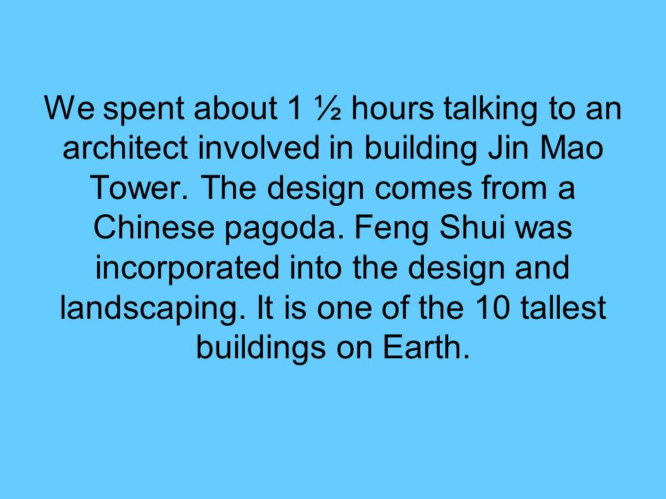 We spent about 1 ½ hours talking to an architect involved in building Jin Mao Tower.