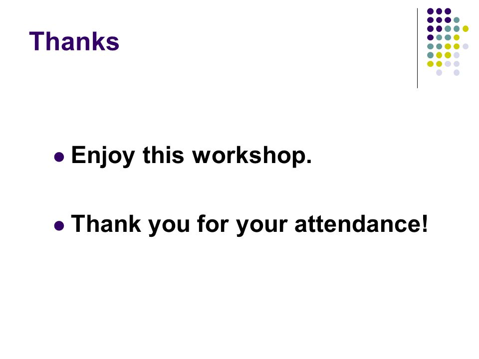 Thanks Enjoy this workshop. Thank you for your attendance!