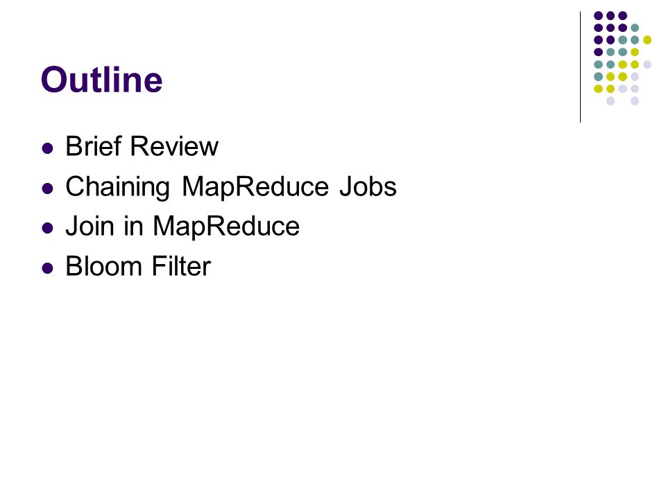 Outline Brief Review Chaining MapReduce Jobs Join in MapReduce Bloom Filter