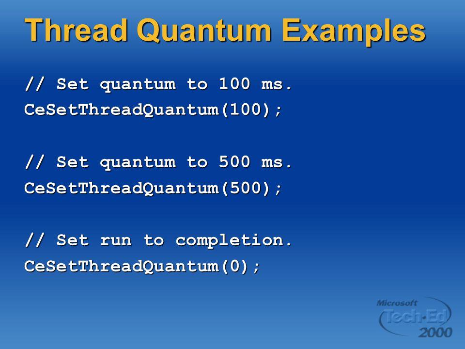 Thread Quantum Examples // Set quantum to 100 ms. CeSetThreadQuantum(100); // Set quantum to 500 ms. CeSetThreadQuantum(500); // Set run to completion