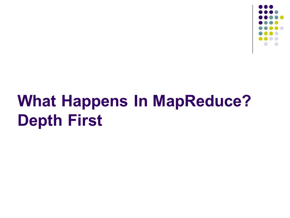 What Happens In MapReduce Depth First