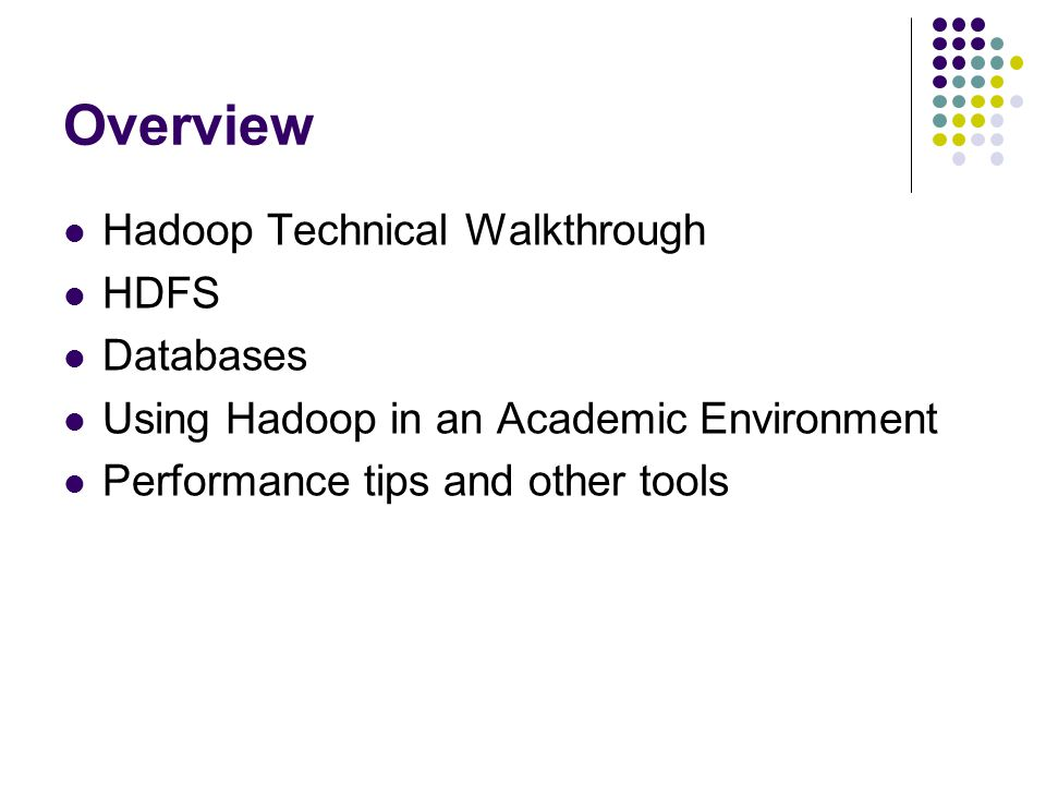 Overview Hadoop Technical Walkthrough HDFS Databases Using Hadoop in an Academic Environment Performance tips and other tools