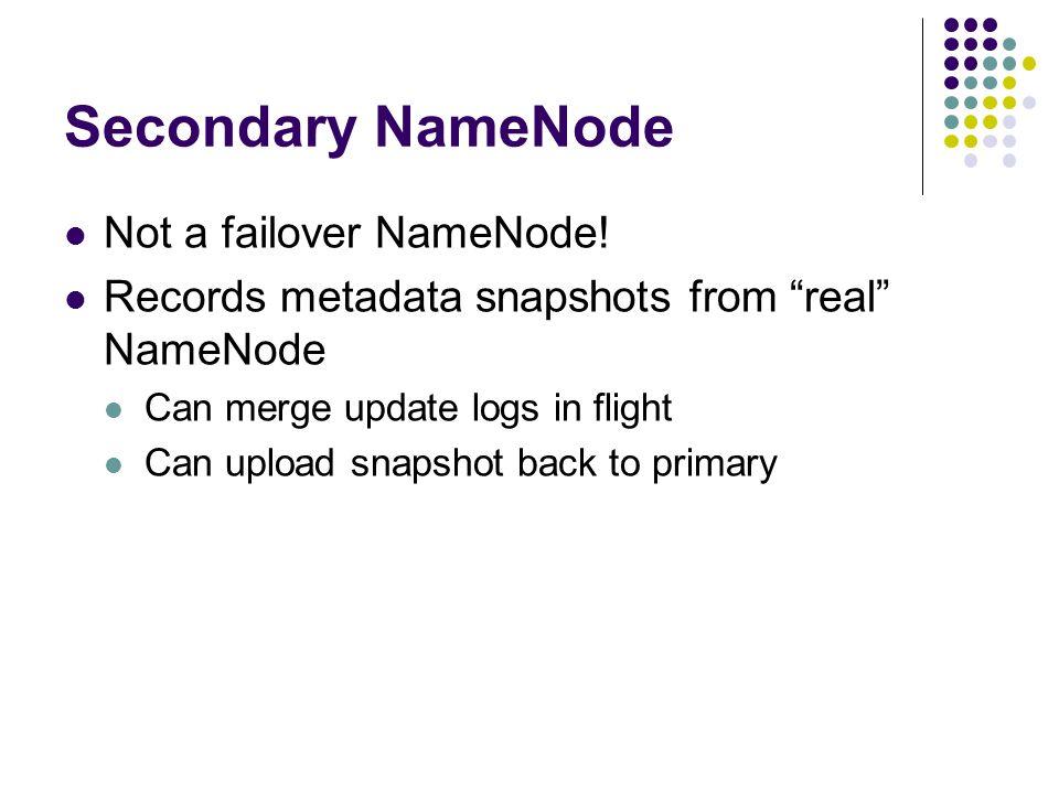 Secondary NameNode Not a failover NameNode.