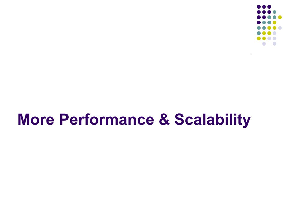 More Performance & Scalability