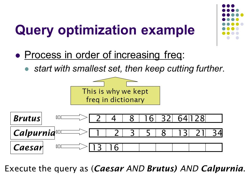 Query optimization example Process in order of increasing freq: start with smallest set, then keep cutting further.