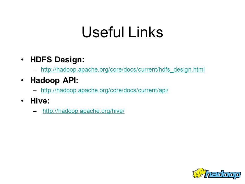 Useful Links HDFS Design: –http://hadoop.apache.org/core/docs/current/hdfs_design.htmlhttp://hadoop.apache.org/core/docs/current/hdfs_design.html Hado