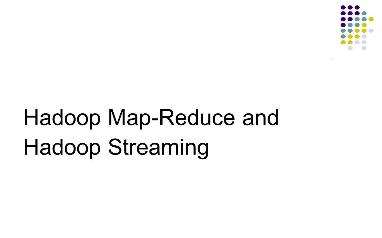 Hadoop Map-Reduce and Hadoop Streaming