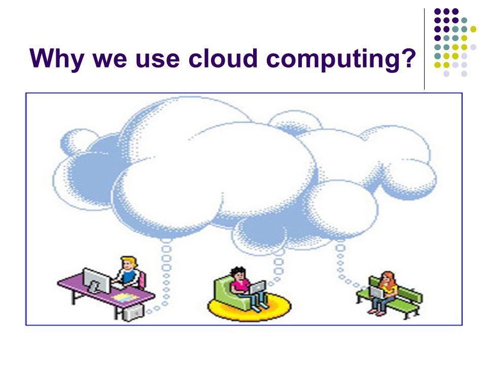 Why we use cloud computing?