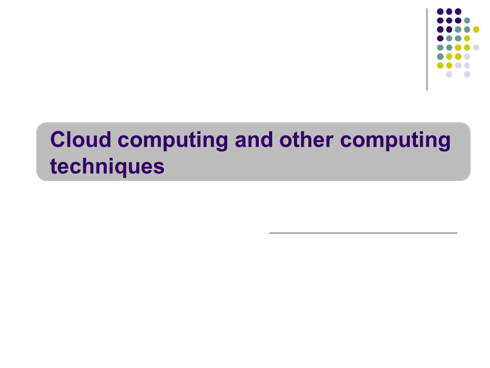 Cloud computing and other computing techniques