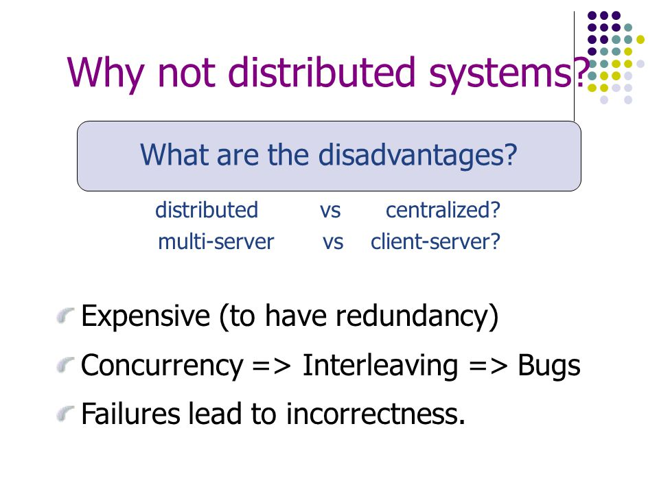 Why not distributed systems. What are the disadvantages.