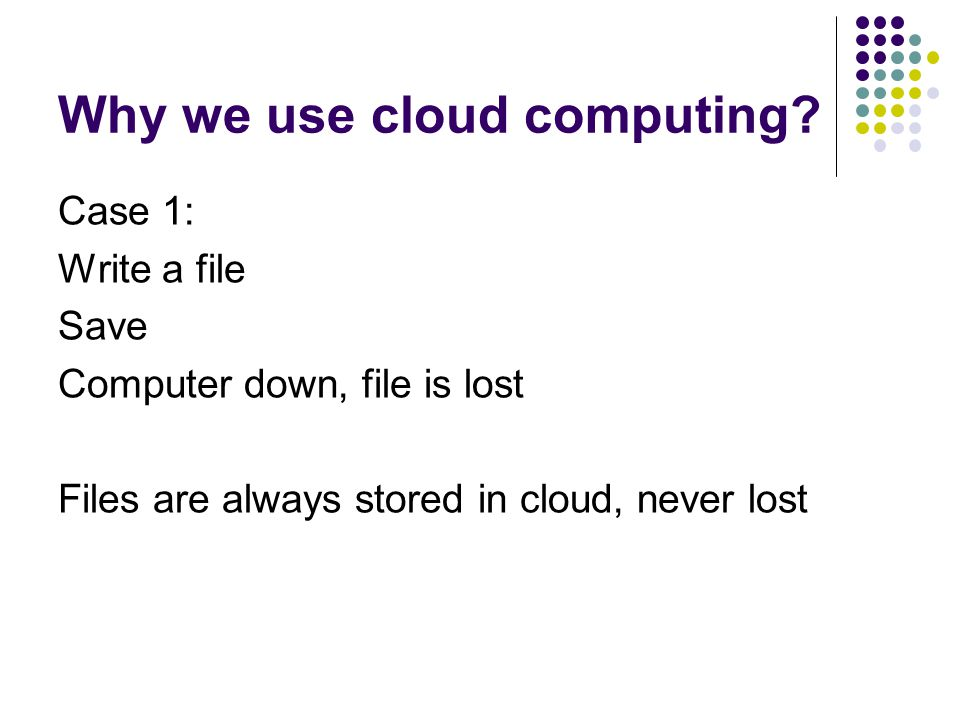 Case 1: Write a file Save Computer down, file is lost Files are always stored in cloud, never lost