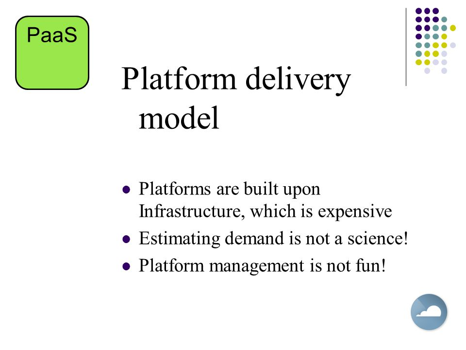 Platform delivery model Platforms are built upon Infrastructure, which is expensive Estimating demand is not a science.