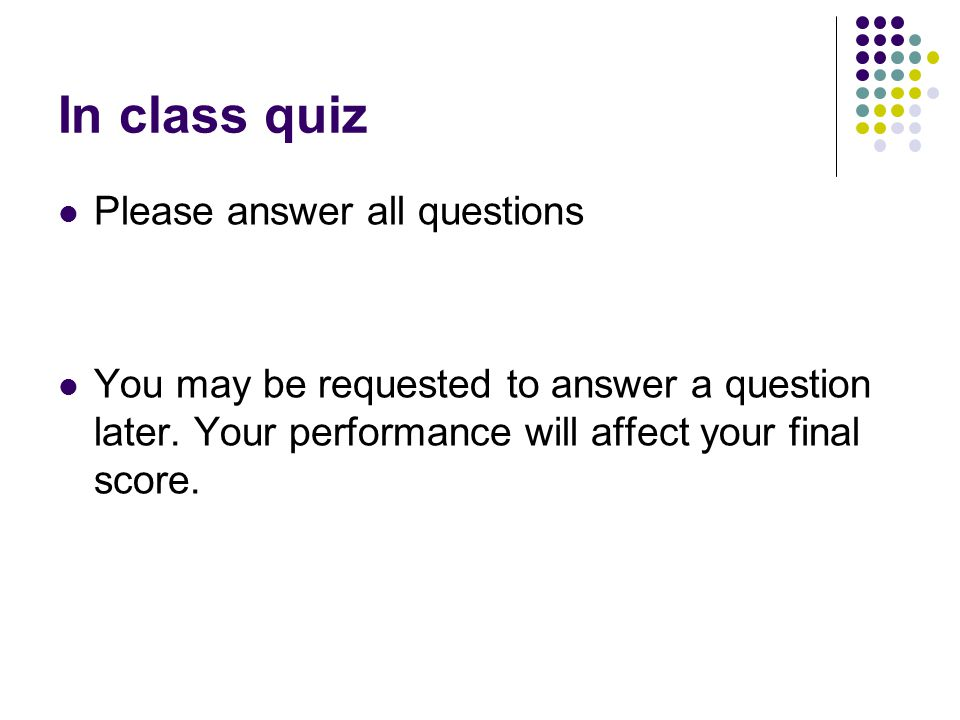 In class quiz Please answer all questions You may be requested to answer a question later. Your performance will affect your final score.