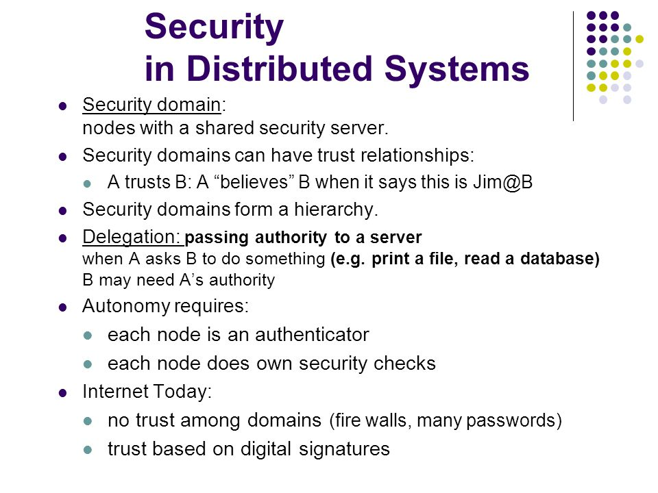 Security in Distributed Systems Security domain: nodes with a shared security server.