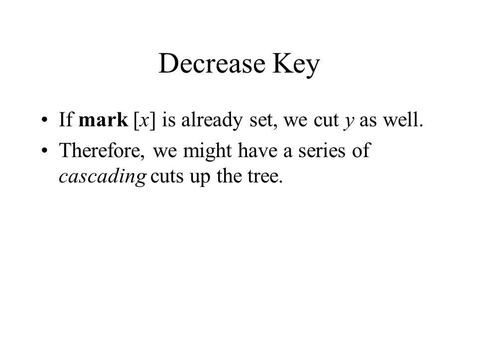Decrease Key If mark [x] is already set, we cut y as well.