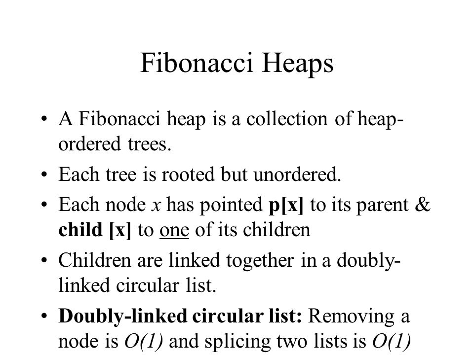 Fibonacci Heaps A Fibonacci heap is a collection of heap- ordered trees.