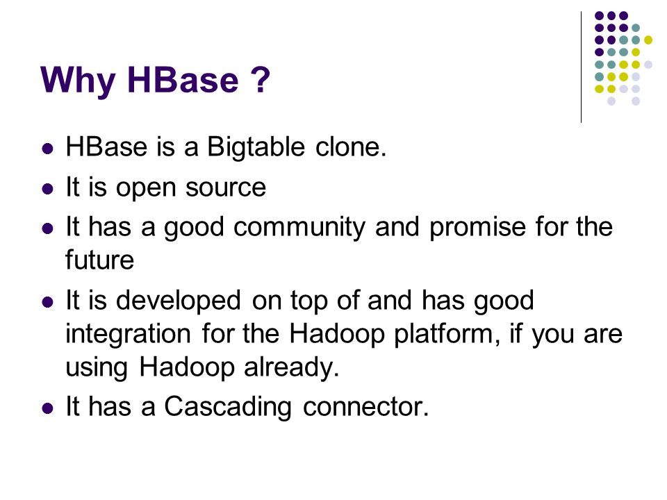 Why HBase .HBase is a Bigtable clone.