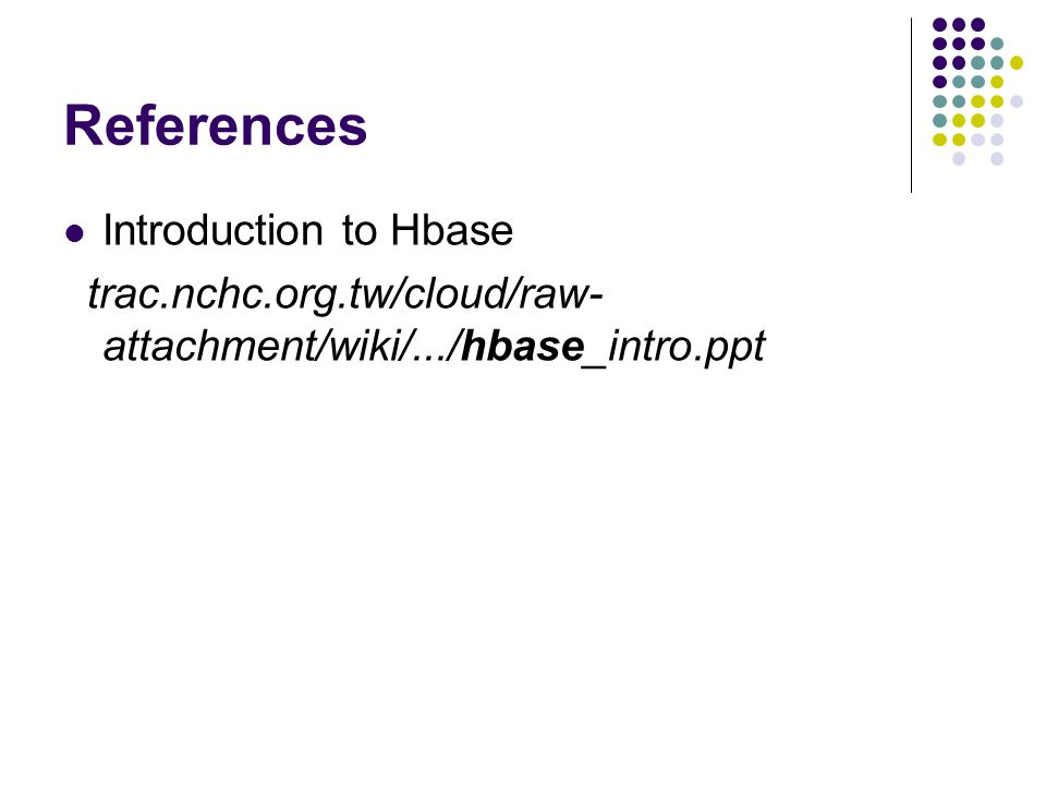 References Introduction to Hbase trac.nchc.org.tw/cloud/raw- attachment/wiki/.../hbase_intro.ppt