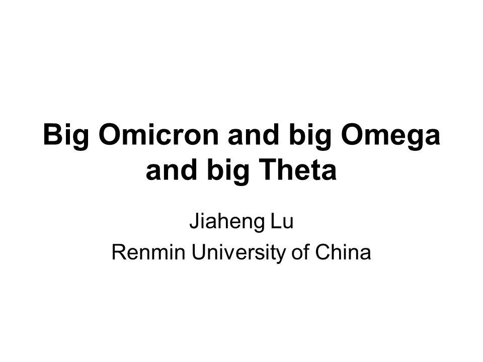 Big Omicron and big Omega and big Theta Jiaheng Lu Renmin University of China