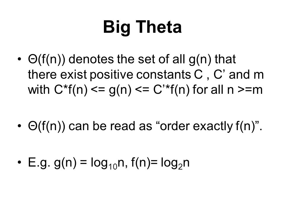 """Big Theta Θ(f(n)) denotes the set of all g(n) that there exist positive constants C, C' and m with C*f(n) =m Θ(f(n)) can be read as """"order exactly f(n"""