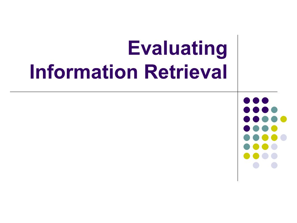 Evaluating Information Retrieval