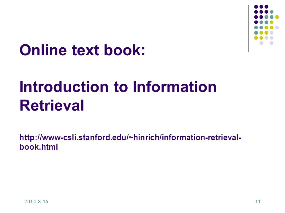 2014-8-1611 Online text book: Introduction to Information Retrieval http://www-csli.stanford.edu/~hinrich/information-retrieval- book.html