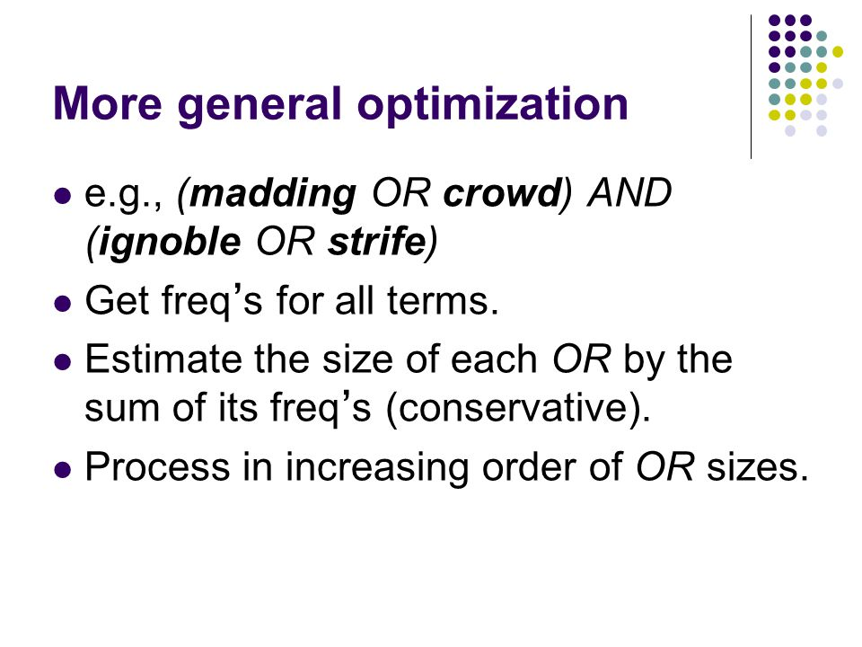 More general optimization e.g., (madding OR crowd) AND (ignoble OR strife) Get freq ' s for all terms.