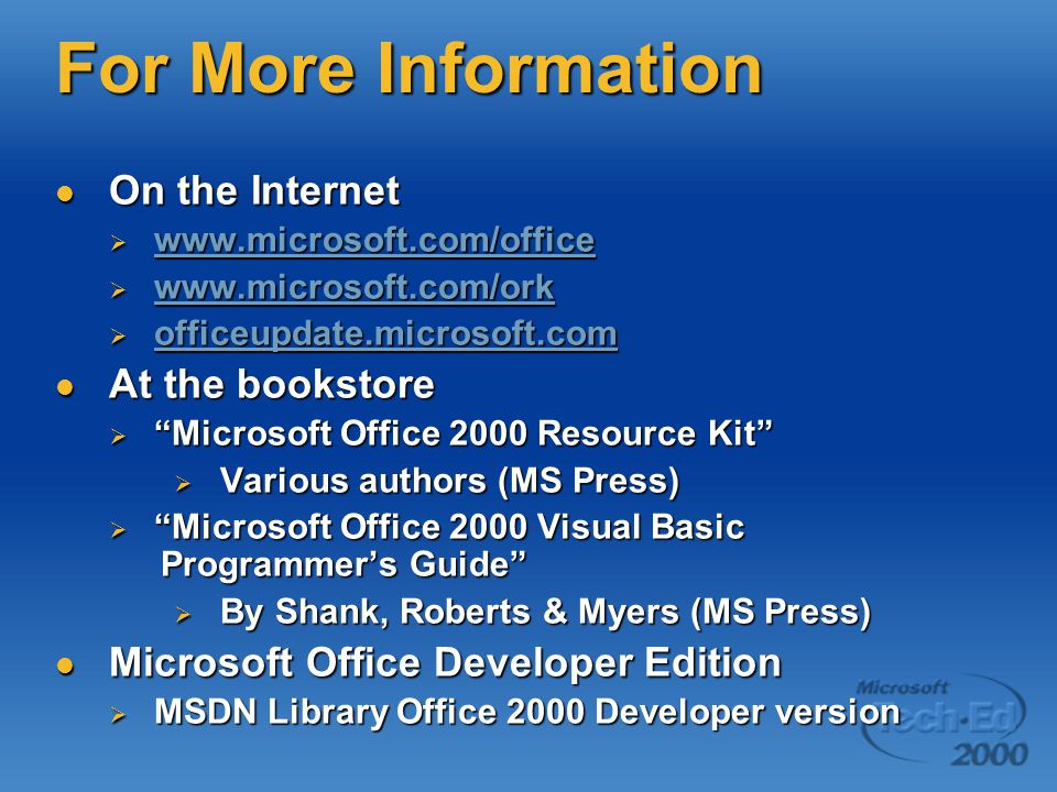 For More Information On the Internet On the Internet  www.microsoft.com/office www.microsoft.com/office  www.microsoft.com/ork www.microsoft.com/ork