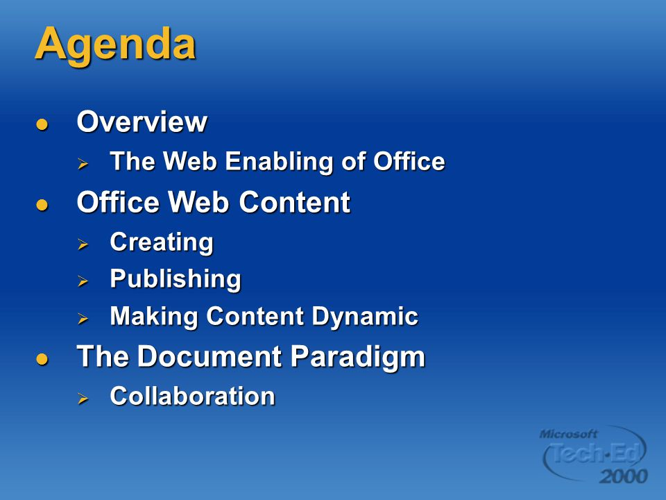 Agenda Overview Overview  The Web Enabling of Office Office Web Content Office Web Content  Creating  Publishing  Making Content Dynamic The Docum
