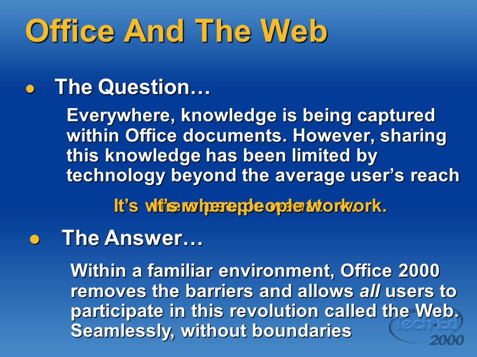 Office And The Web The Question… The Question… Everywhere, knowledge is being captured within Office documents. However, sharing this knowledge has be