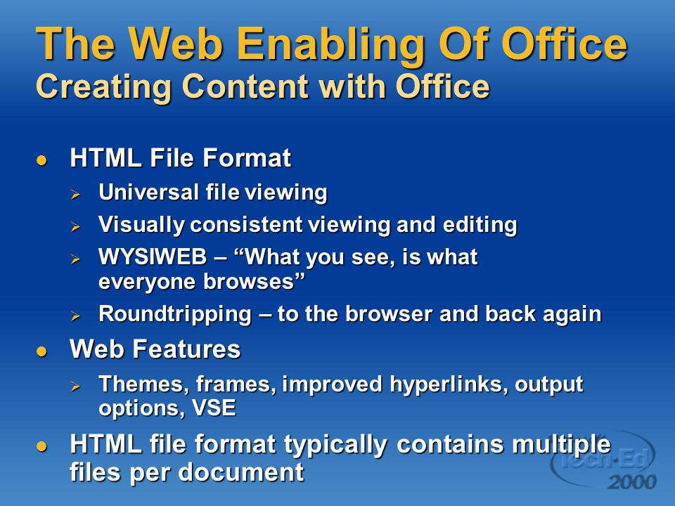 The Web Enabling Of Office Creating Content with Office HTML File Format HTML File Format  Universal file viewing  Visually consistent viewing and e